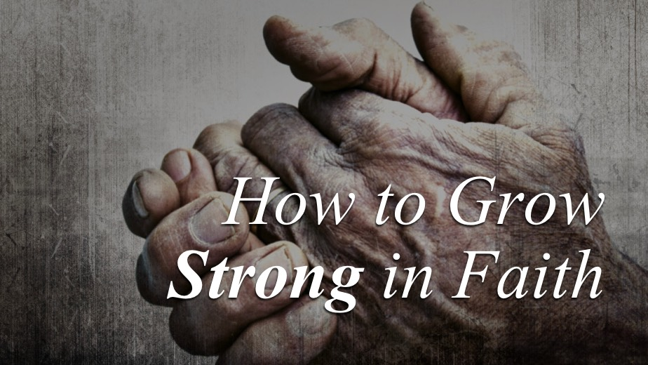 How to Grow Strong in Faith