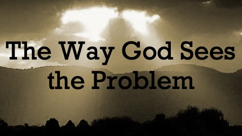The Way God Sees the Problem