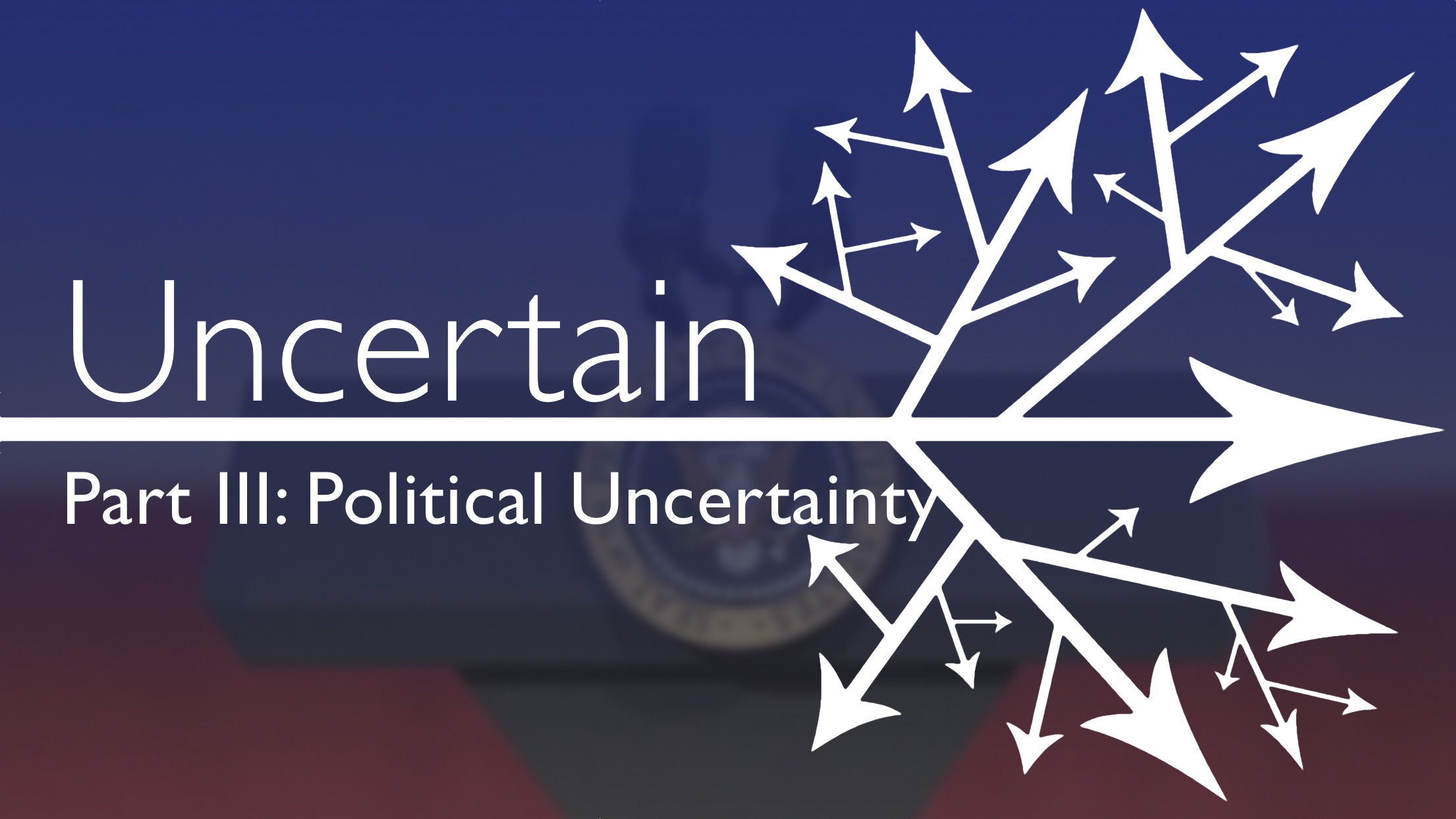 Uncertain: Political Uncertainty